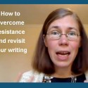 How to overcome resistance and revisit your writing