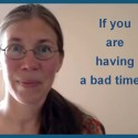 If you are having a bad time…