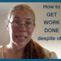 How to get work done despite of…