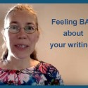 Feeling BAD about your writing?