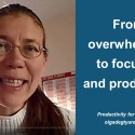 "From ""overwhelmed"" to ""focused and productive"""